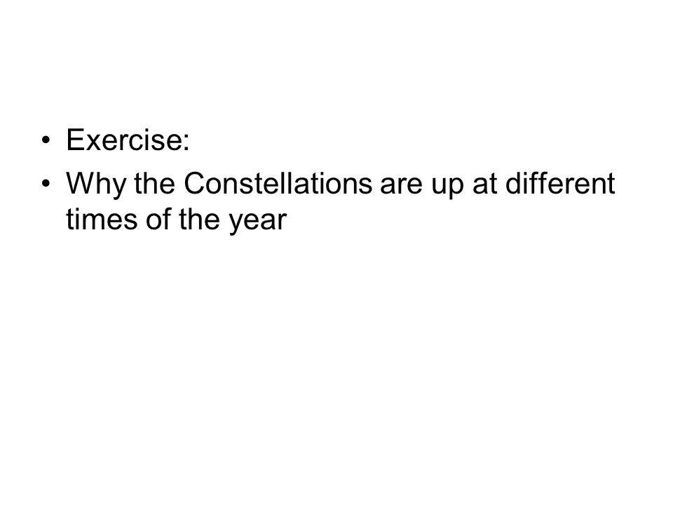 Exercise: Why the Constellations are up at different times of the year