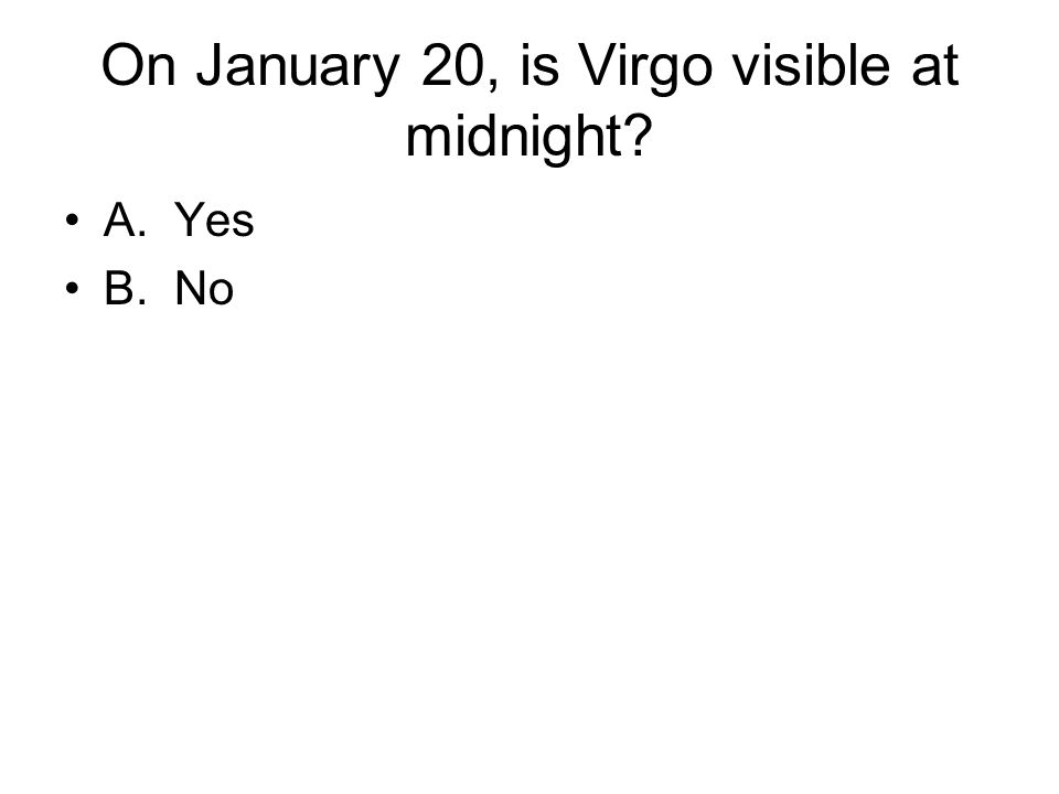 On January 20, is Virgo visible at midnight? A. Yes B. No
