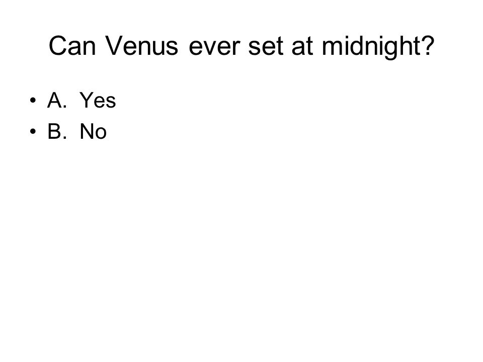 Can Venus ever set at midnight A. Yes B. No