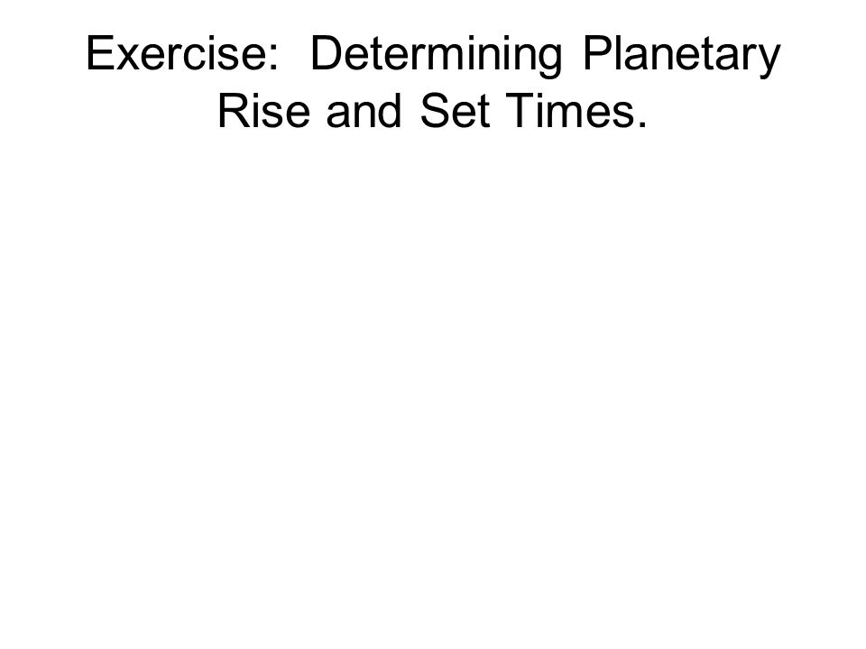 Exercise: Determining Planetary Rise and Set Times.