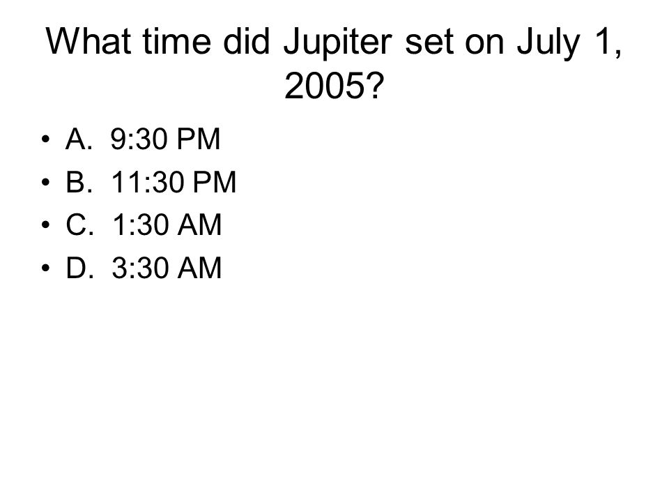 What time did Jupiter set on July 1, 2005? A. 9:30 PM B. 11:30 PM C. 1:30 AM D. 3:30 AM