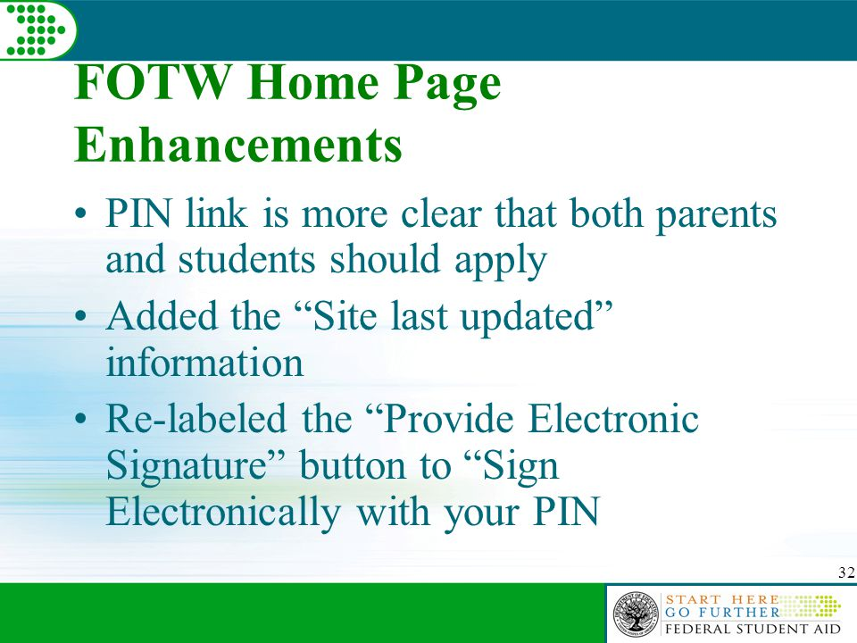 32 FOTW Home Page Enhancements PIN link is more clear that both parents and students should apply Added the Site last updated information Re-labeled the Provide Electronic Signature button to Sign Electronically with your PIN