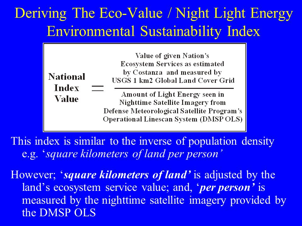 Deriving The Eco-Value / Night Light Energy Environmental Sustainability Index This index is similar to the inverse of population density e.g.