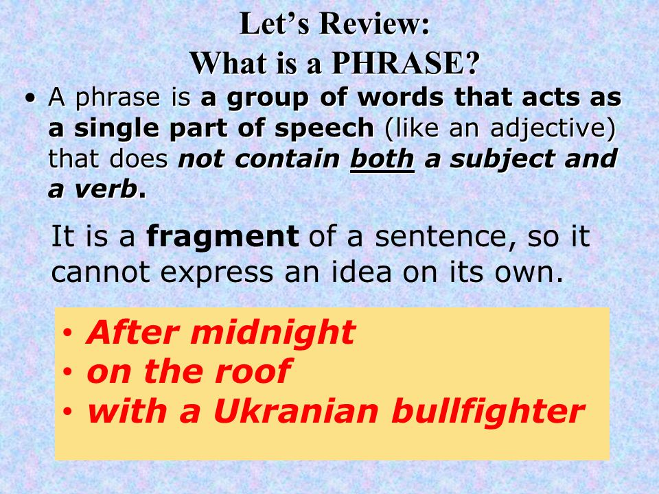 Let's Review: What is a PHRASE.