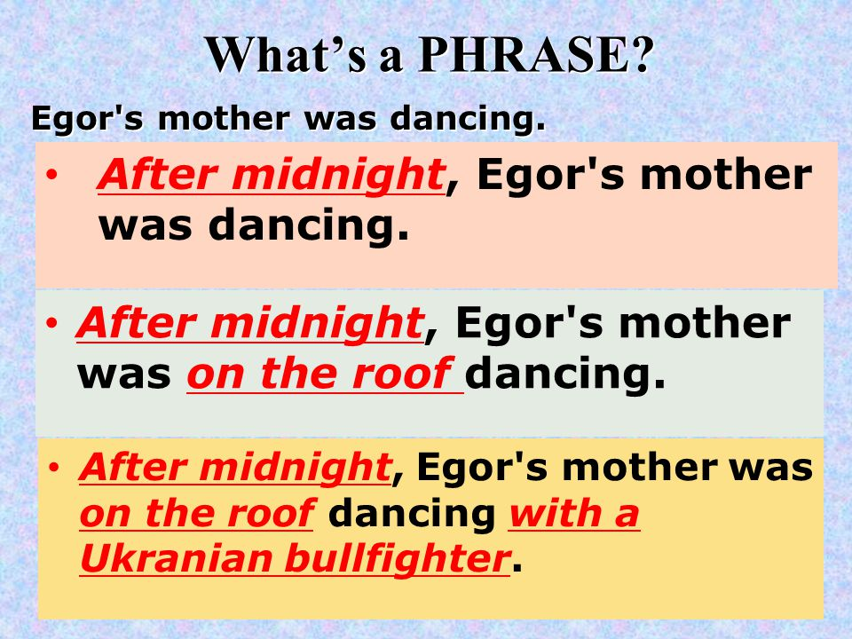 What's a PHRASE. Egor s mother was dancing. After midnight, Egor s mother was dancing.