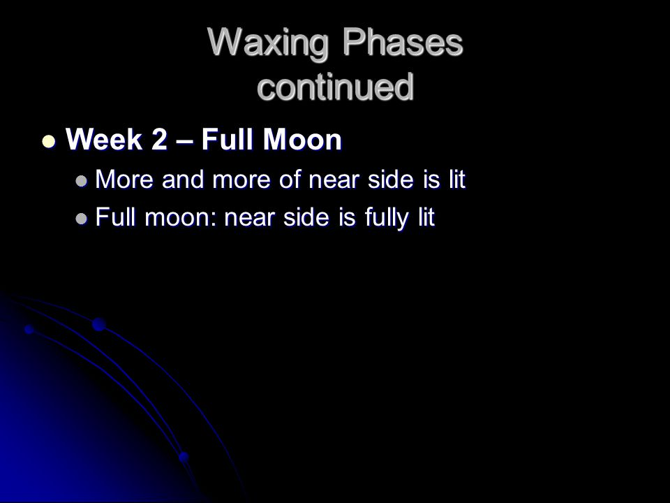 Waxing Phases continued Week 2 – Full Moon Week 2 – Full Moon More and more of near side is lit More and more of near side is lit Full moon: near side