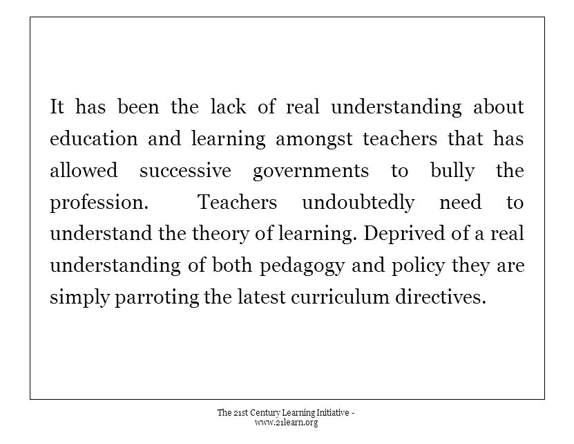 It has been the lack of real understanding about education and learning amongst teachers that has allowed successive governments to bully the professi