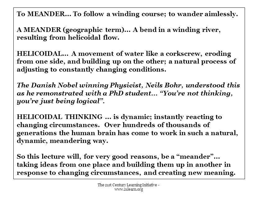To MEANDER... To follow a winding course; to wander aimlessly.