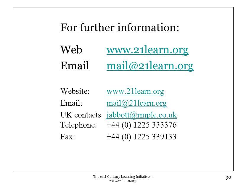 For further information: Webwww.21learn.orgwww.21learn.org Emailmail@21learn.orgmail@21learn.org Website:www.21learn.orgwww.21learn.org Email:mail@21l