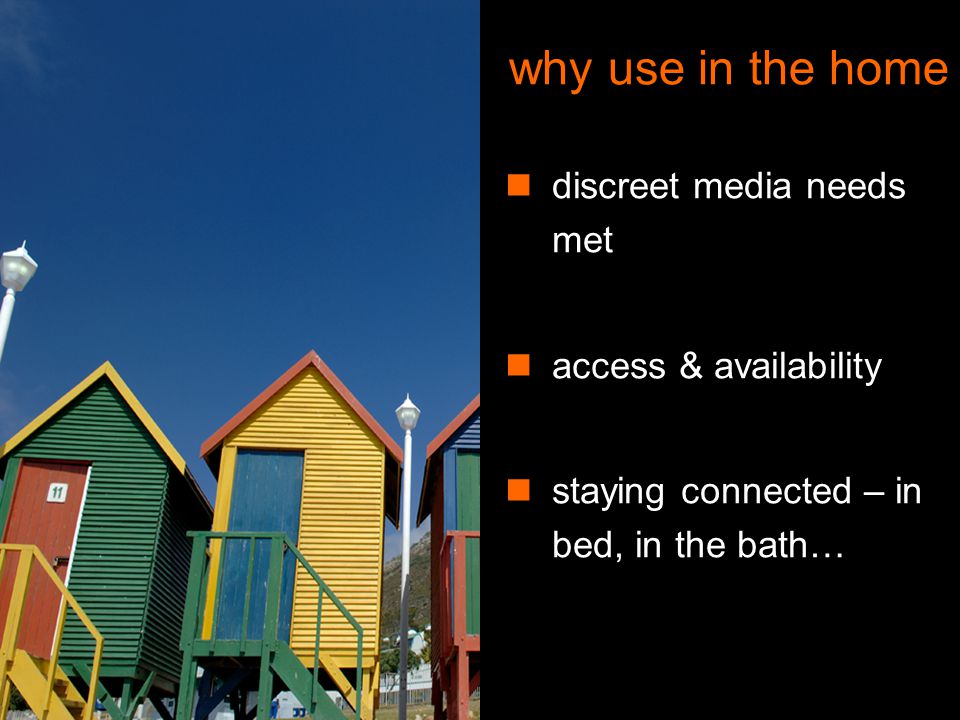Orange Unrestricted why use in the home discreet media needs met access & availability staying connected – in bed, in the bath…