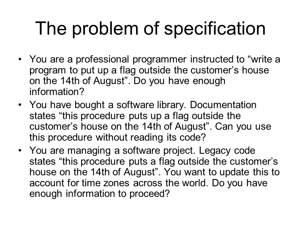 The problem of specification You are a professional programmer instructed to write a program to put up a flag outside the customer's house on the 14th of August .