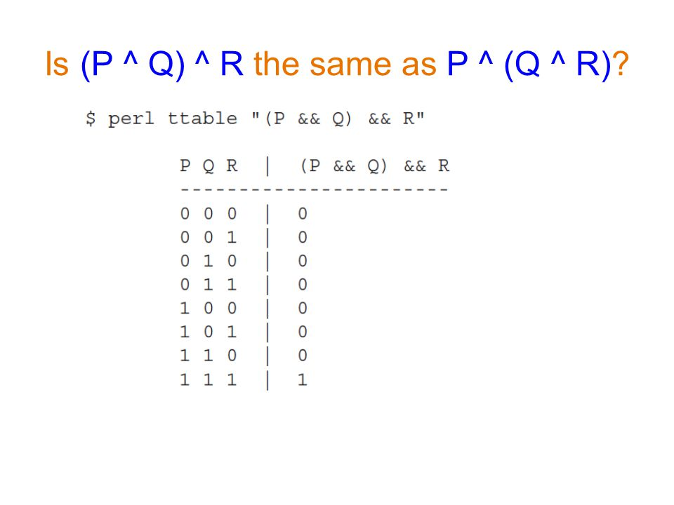 Is (P ^ Q) ^ R the same as P ^ (Q ^ R)