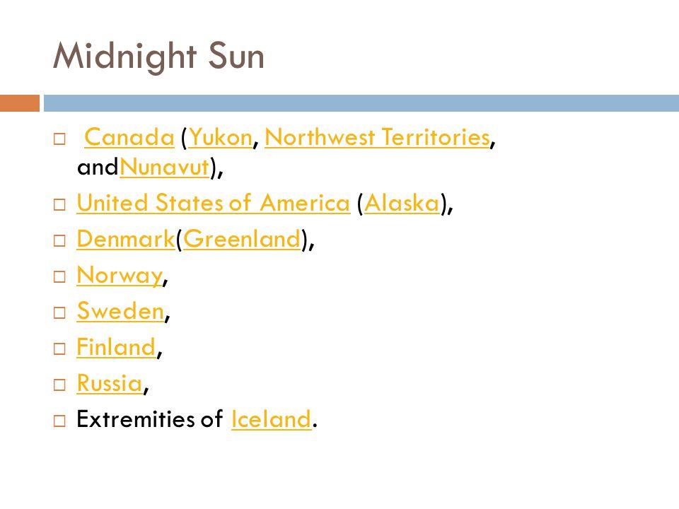 Midnight Sun  Canada (Yukon, Northwest Territories, andNunavut), CanadaYukonNorthwest TerritoriesNunavut  United States of America (Alaska), United