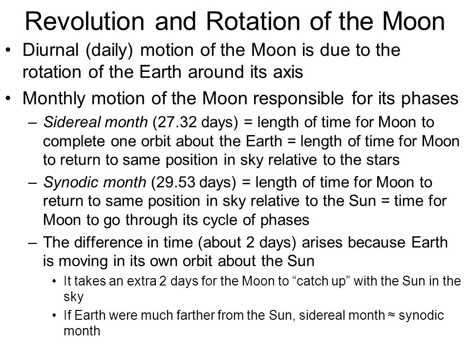 Revolution and Rotation of the Moon Diurnal (daily) motion of the Moon is due to the rotation of the Earth around its axis Monthly motion of the Moon