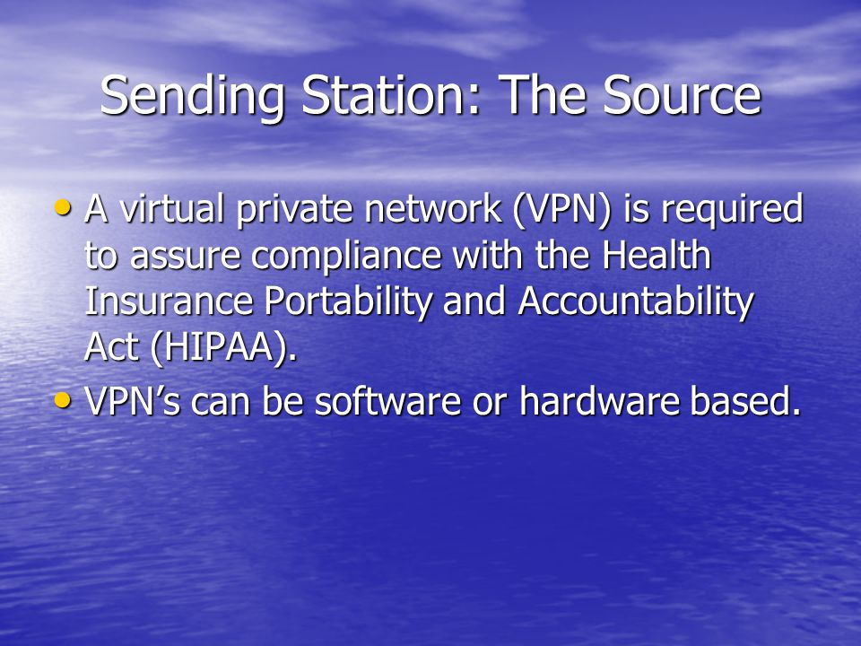 A virtual private network (VPN) is required to assure compliance with the Health Insurance Portability and Accountability Act (HIPAA).