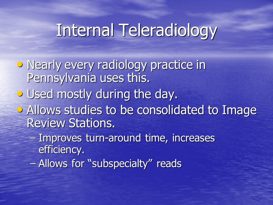 Internal Teleradiology Nearly every radiology practice in Pennsylvania uses this. Nearly every radiology practice in Pennsylvania uses this. Used most