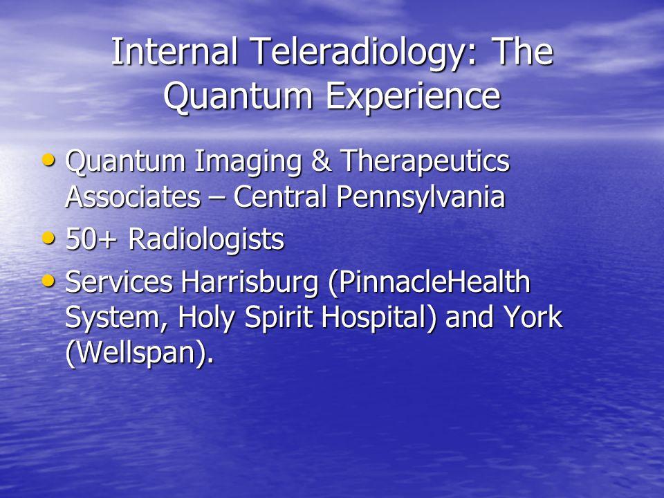 Internal Teleradiology: The Quantum Experience Quantum Imaging & Therapeutics Associates – Central Pennsylvania Quantum Imaging & Therapeutics Associa
