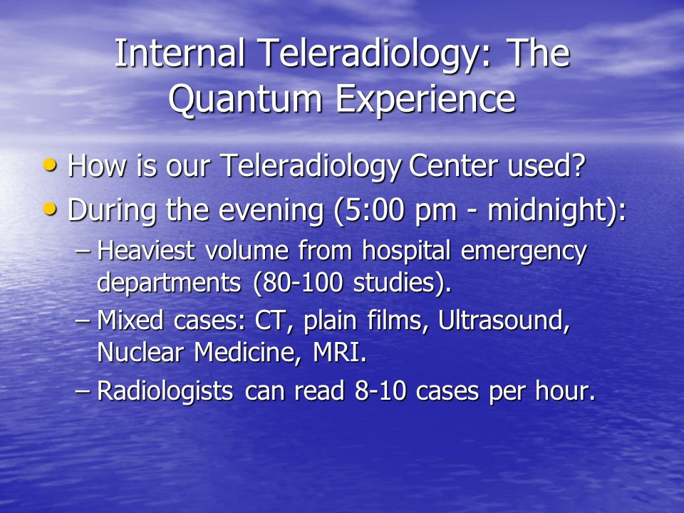 Internal Teleradiology: The Quantum Experience How is our Teleradiology Center used.