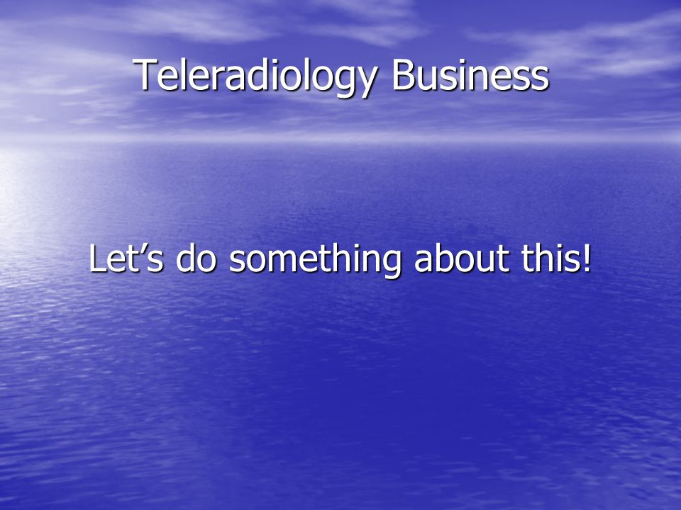 Teleradiology Business Let's do something about this!