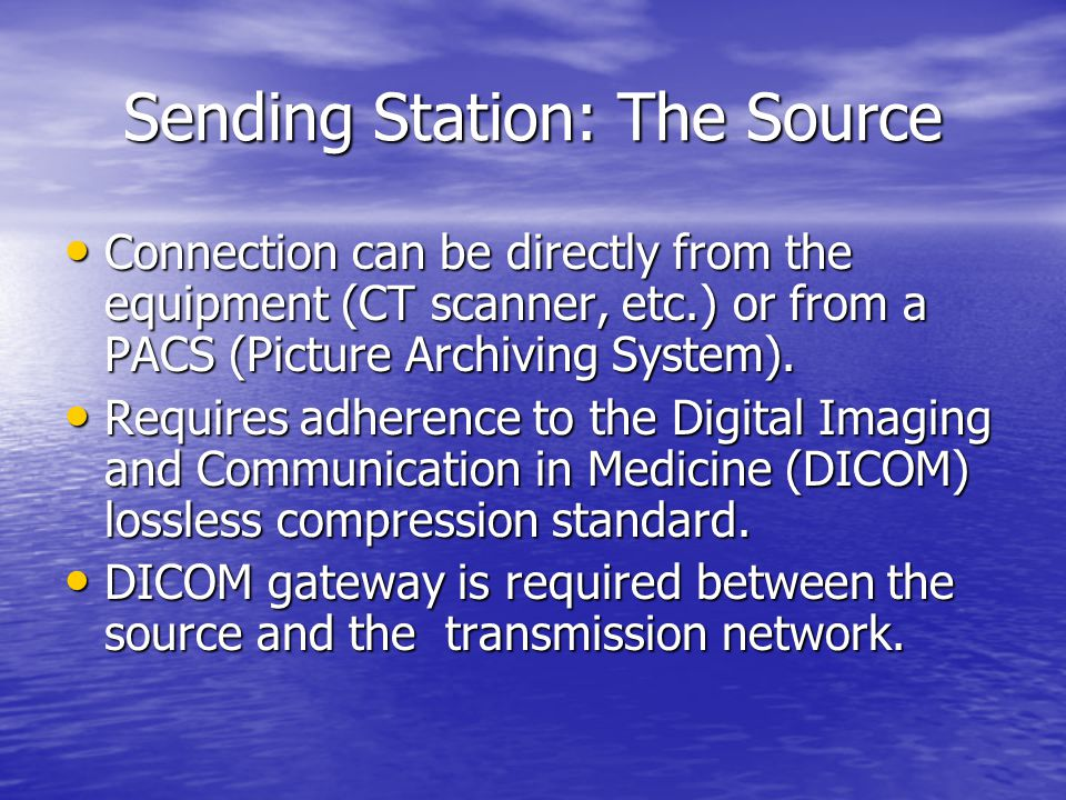 Sending Station: The Source Connection can be directly from the equipment (CT scanner, etc.) or from a PACS (Picture Archiving System). Connection can