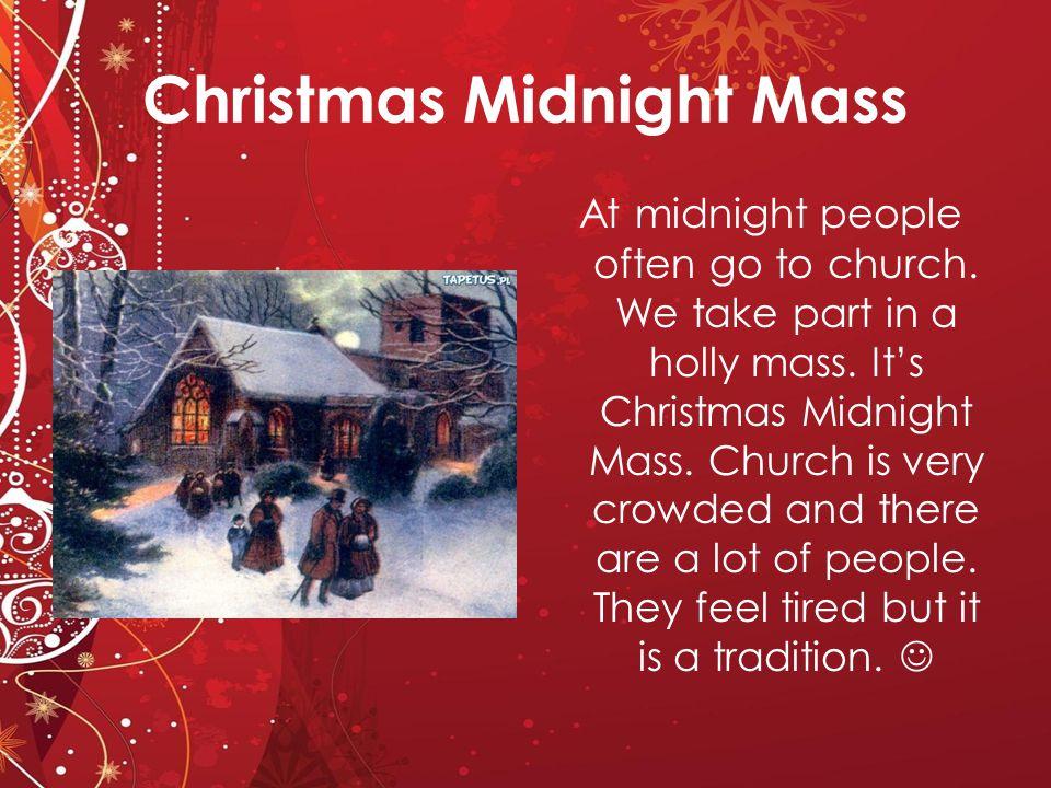 Christmas Midnight Mass At midnight people often go to church.