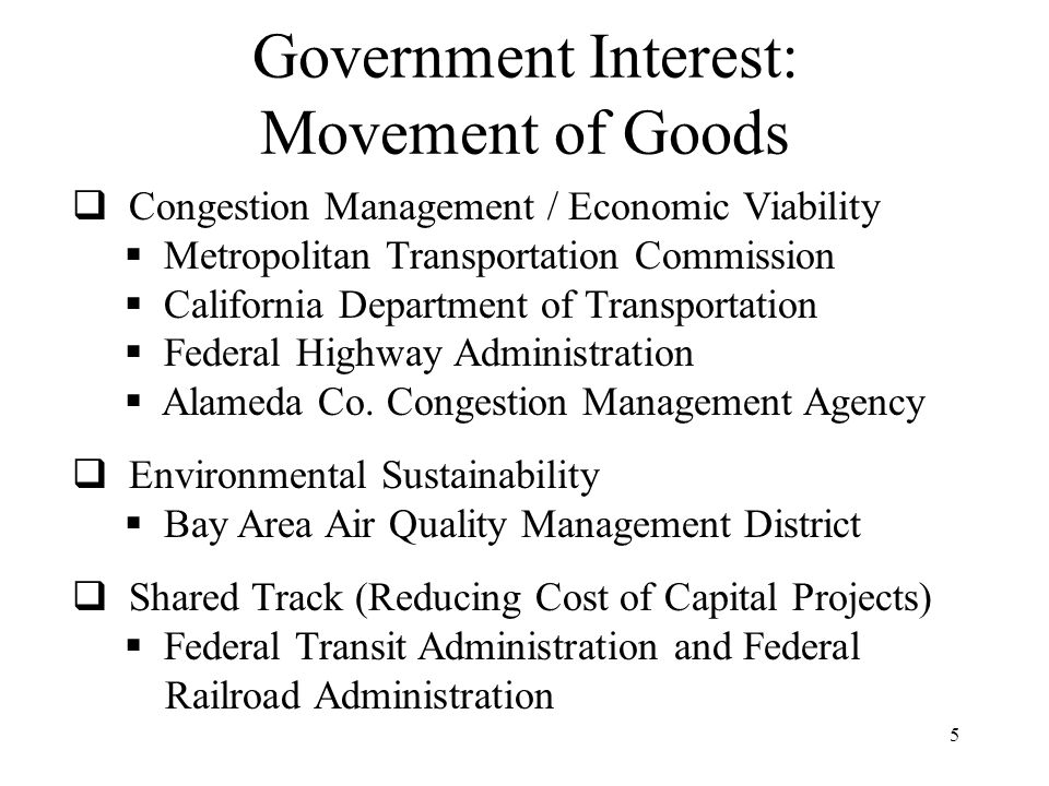 5 Government Interest: Movement of Goods  Congestion Management / Economic Viability  Metropolitan Transportation Commission  California Department of Transportation  Federal Highway Administration  Alameda Co.