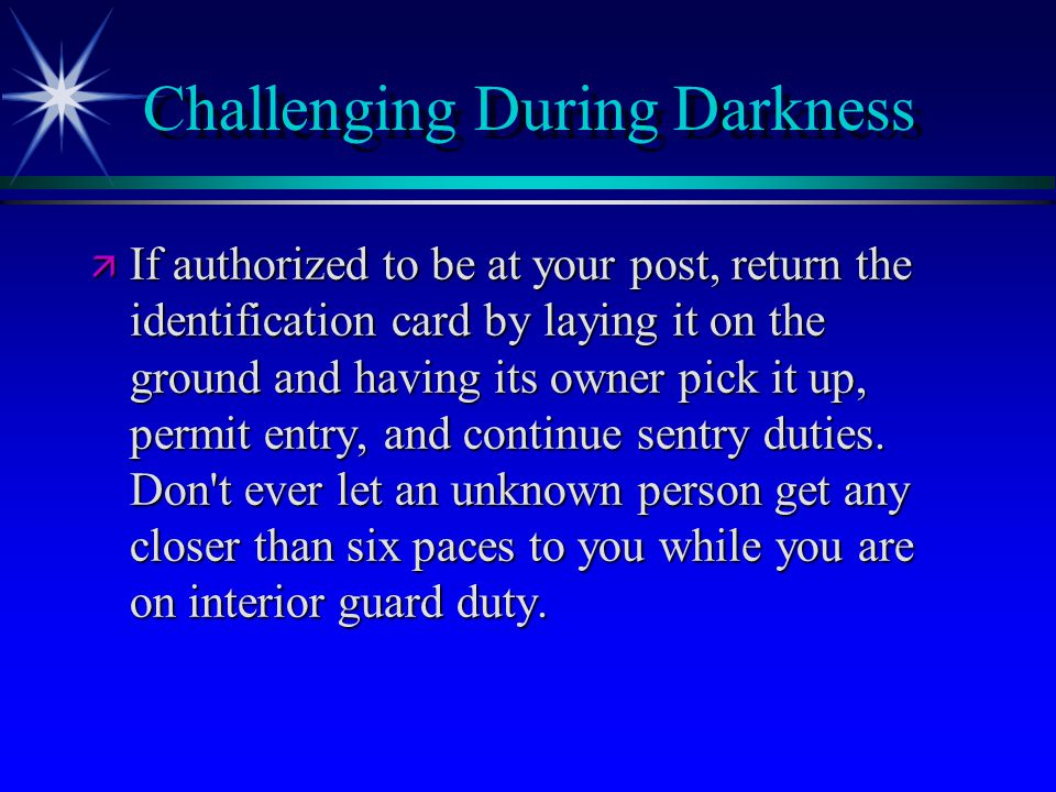 Challenging During Darkness ä If authorized to be at your post, return the identification card by laying it on the ground and having its owner pick it