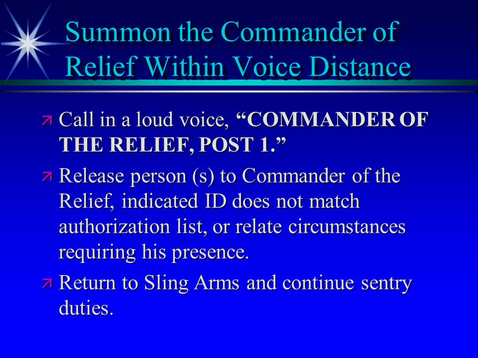 """Summon the Commander of Relief Within Voice Distance ä Call in a loud voice, """"COMMANDER OF THE RELIEF, POST 1."""" ä Release person (s) to Commander of t"""
