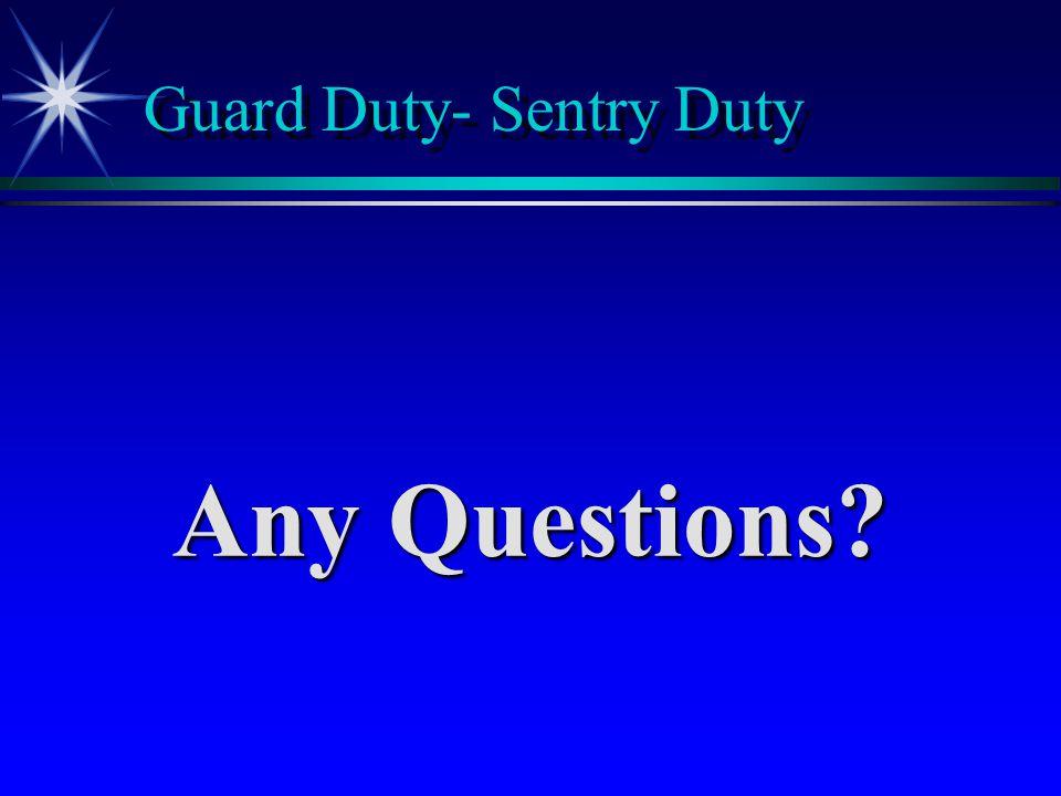 Guard Duty- Sentry Duty Any Questions?