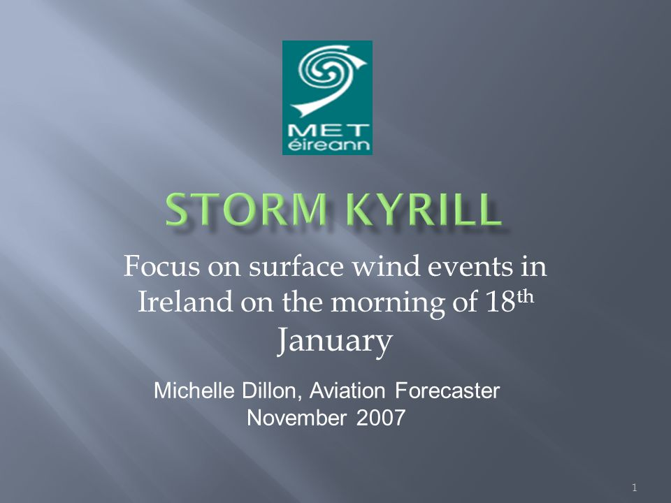Focus on surface wind events in Ireland on the morning of 18 th January 1 Michelle Dillon, Aviation Forecaster November 2007