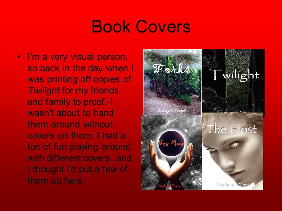 Book Covers I m a very visual person, so back in the day when I was printing off copies of Twilight for my friends and family to proof, I wasn t about to hand them around without covers on them.