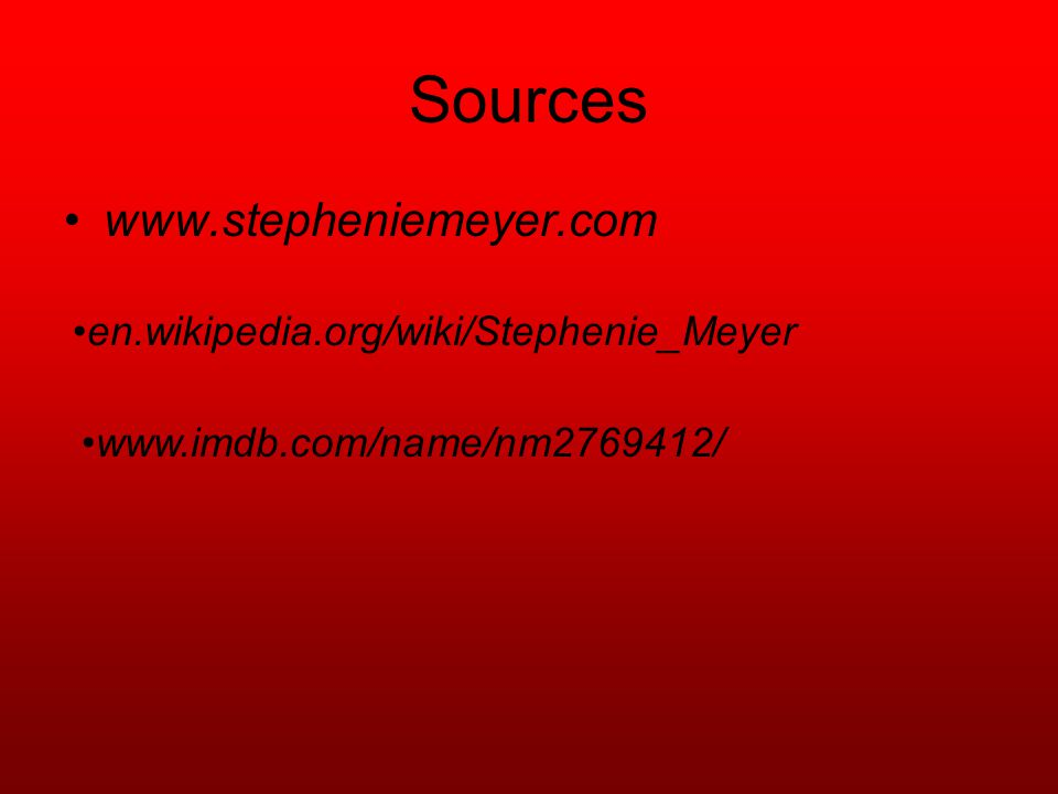 Sources www.stepheniemeyer.com en.wikipedia.org/wiki/Stephenie_Meyer www.imdb.com/name/nm2769412/