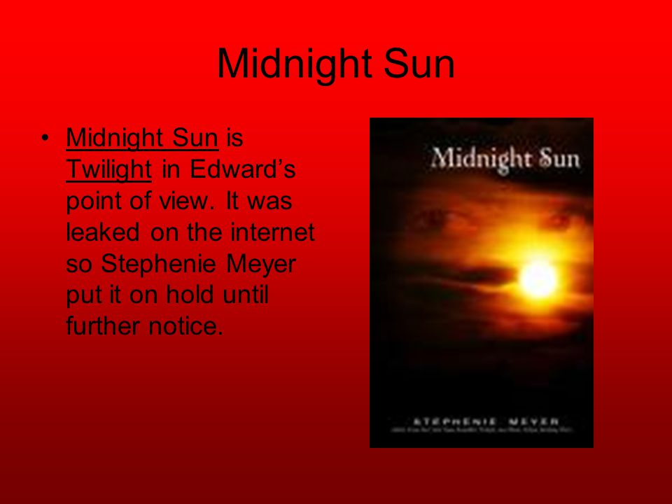 Midnight Sun Midnight Sun is Twilight in Edward's point of view.