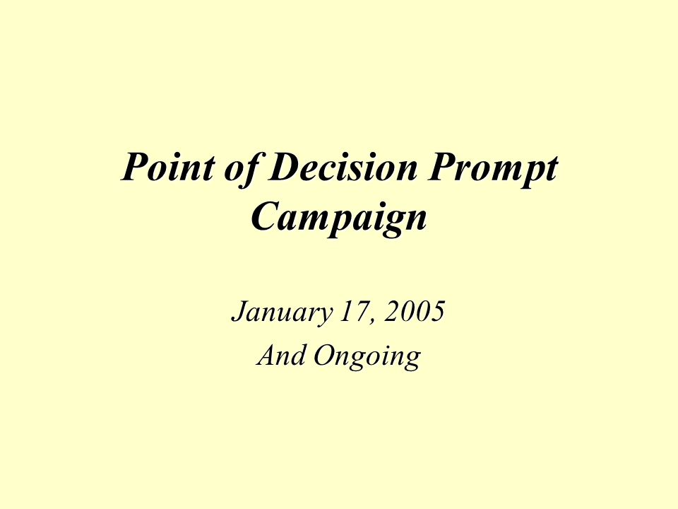 Point of Decision Prompt Campaign January 17, 2005 And Ongoing