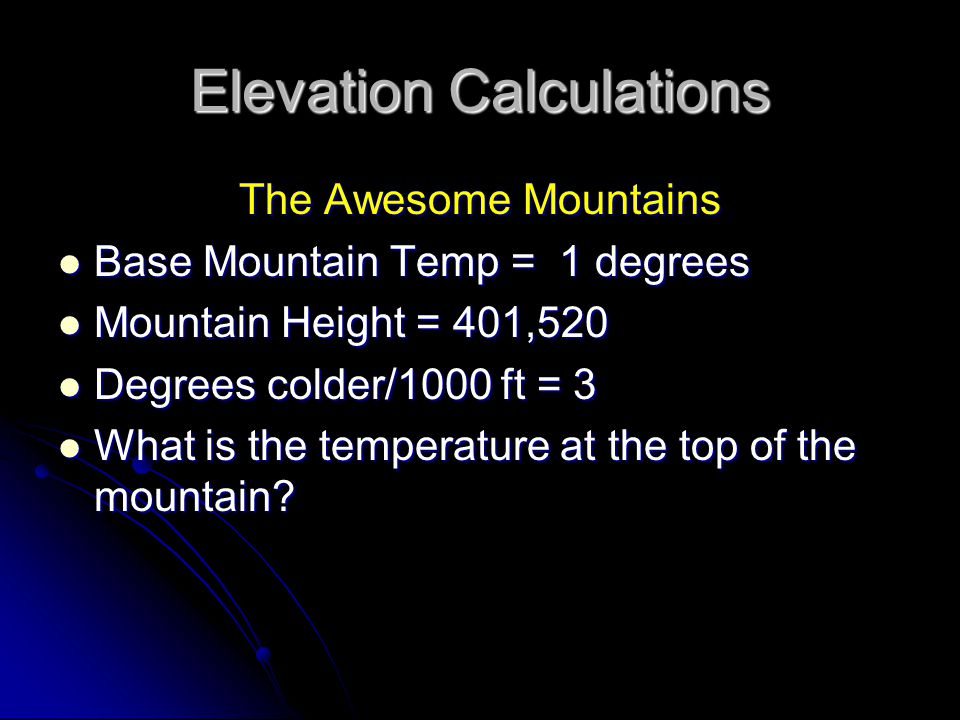 Elevation Calculations The Awesome Mountains Base Mountain Temp = 1 degrees Base Mountain Temp = 1 degrees Mountain Height = 401,520 Mountain Height =