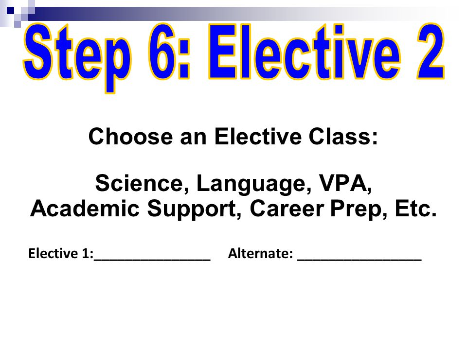 Choose an Elective Class: Science, Language, VPA, Academic Support, Career Prep, Etc.