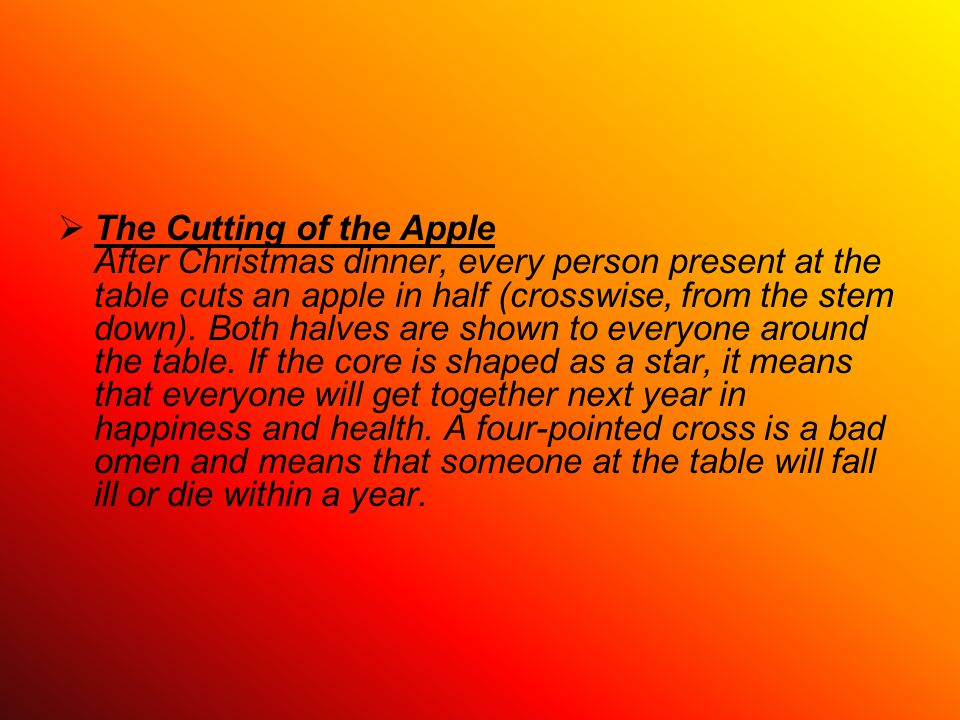  The Cutting of the Apple After Christmas dinner, every person present at the table cuts an apple in half (crosswise, from the stem down).