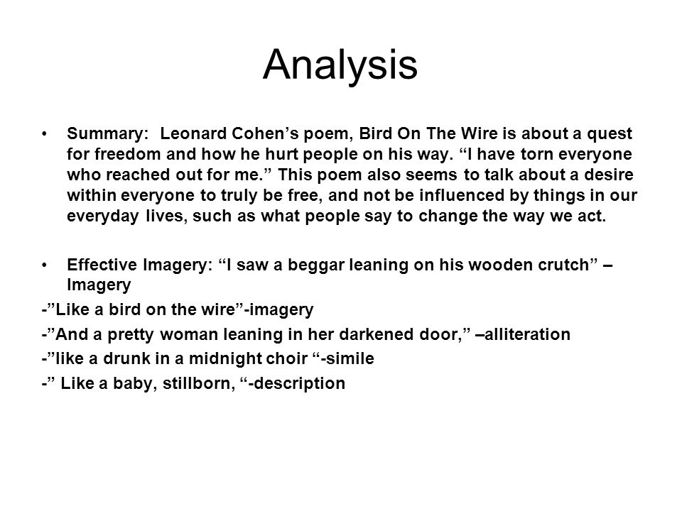 Analysis Summary: Leonard Cohen's poem, Bird On The Wire is about a quest for freedom and how he hurt people on his way.