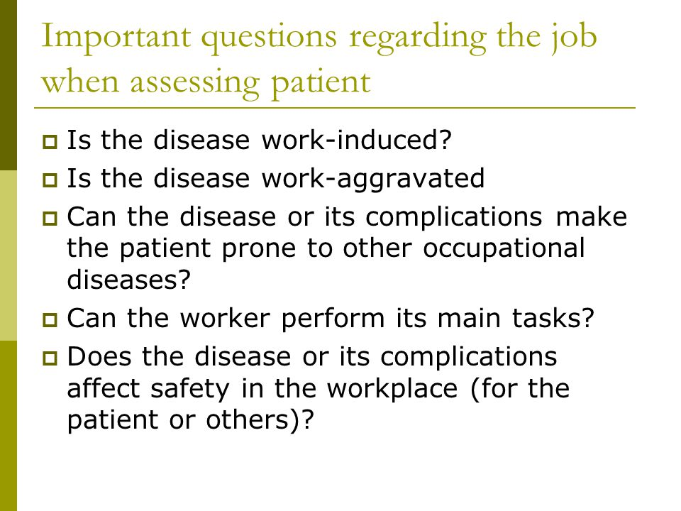 Important questions regarding the job when assessing patient  Is the disease work-induced.