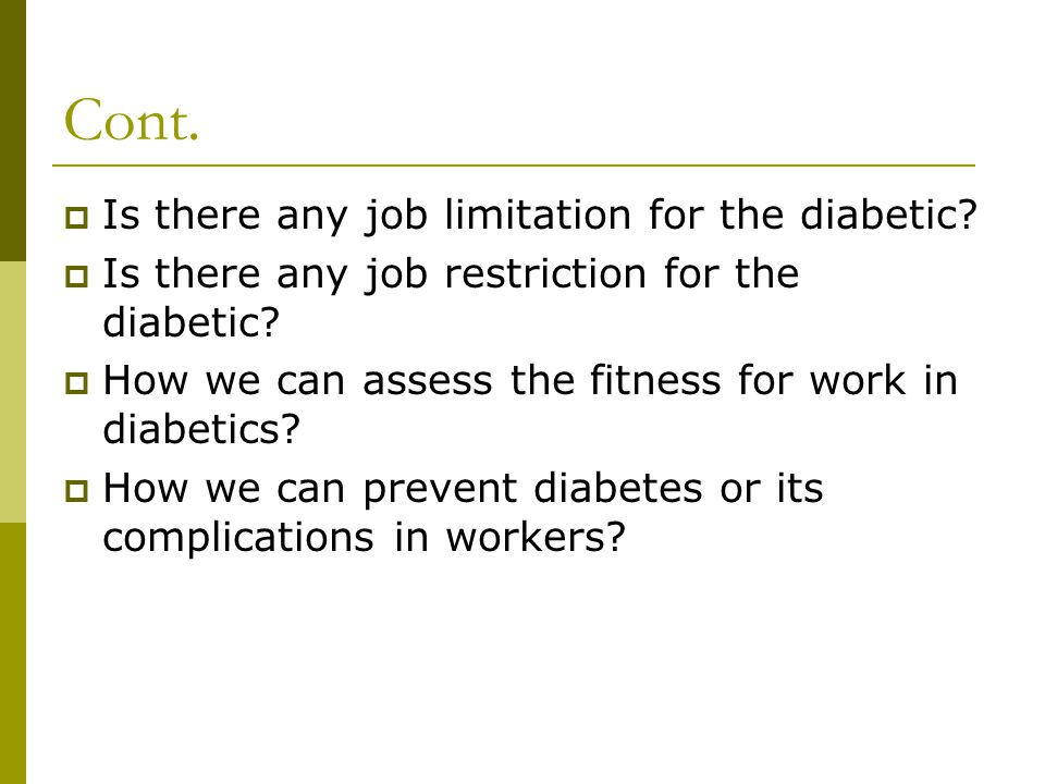 Cont.  Is there any job limitation for the diabetic.