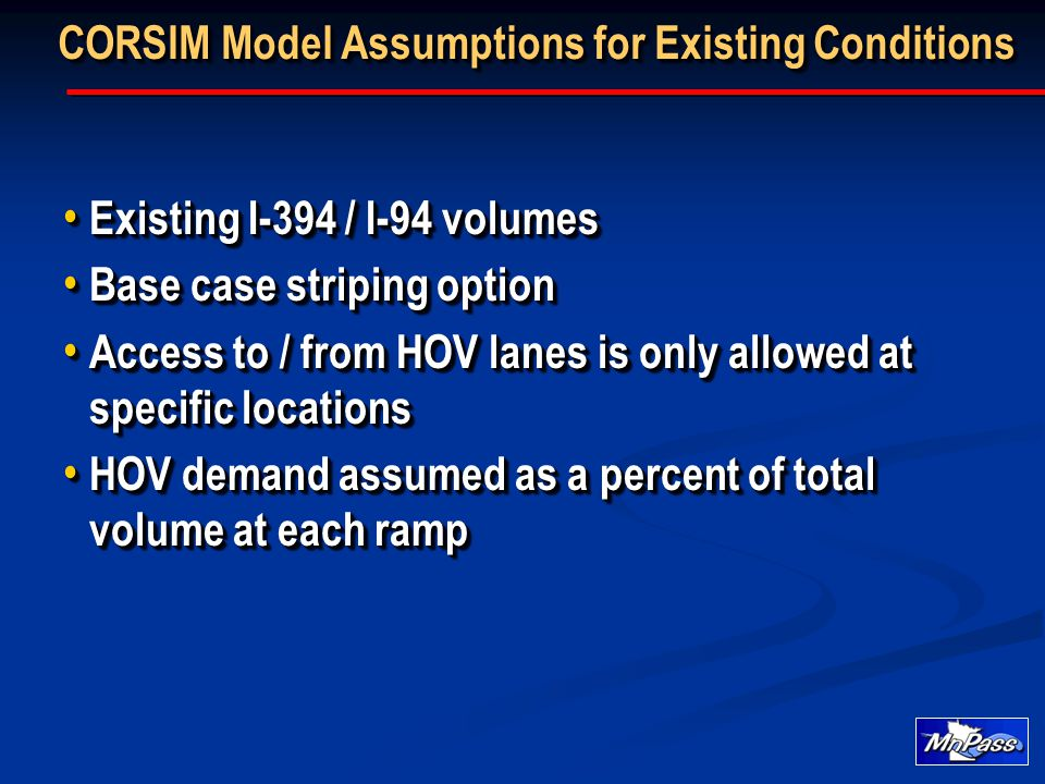 Existing I-394 / I-94 volumes Existing I-394 / I-94 volumes Base case striping option Base case striping option Access to / from HOV lanes is only all