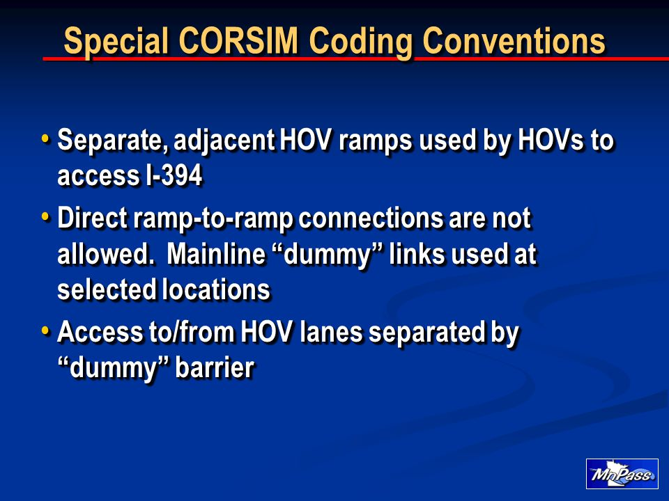 Special CORSIM Coding Conventions Separate, adjacent HOV ramps used by HOVs to access I-394 Separate, adjacent HOV ramps used by HOVs to access I-394