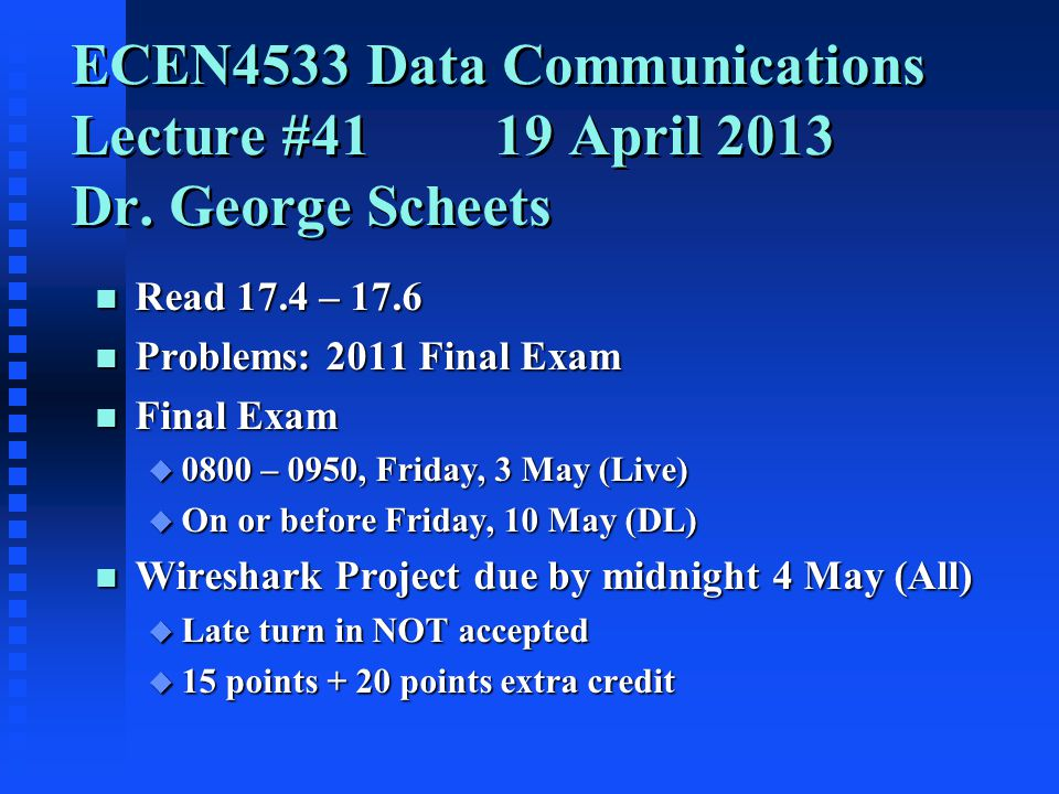 ECEN4533 Data Communications Lecture #4119 April 2013 Dr.