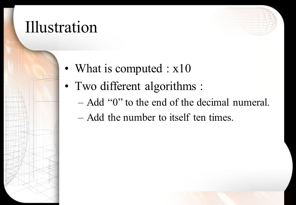 Illustration What is computed : x10 Two different algorithms : –Add 0 to the end of the decimal numeral.