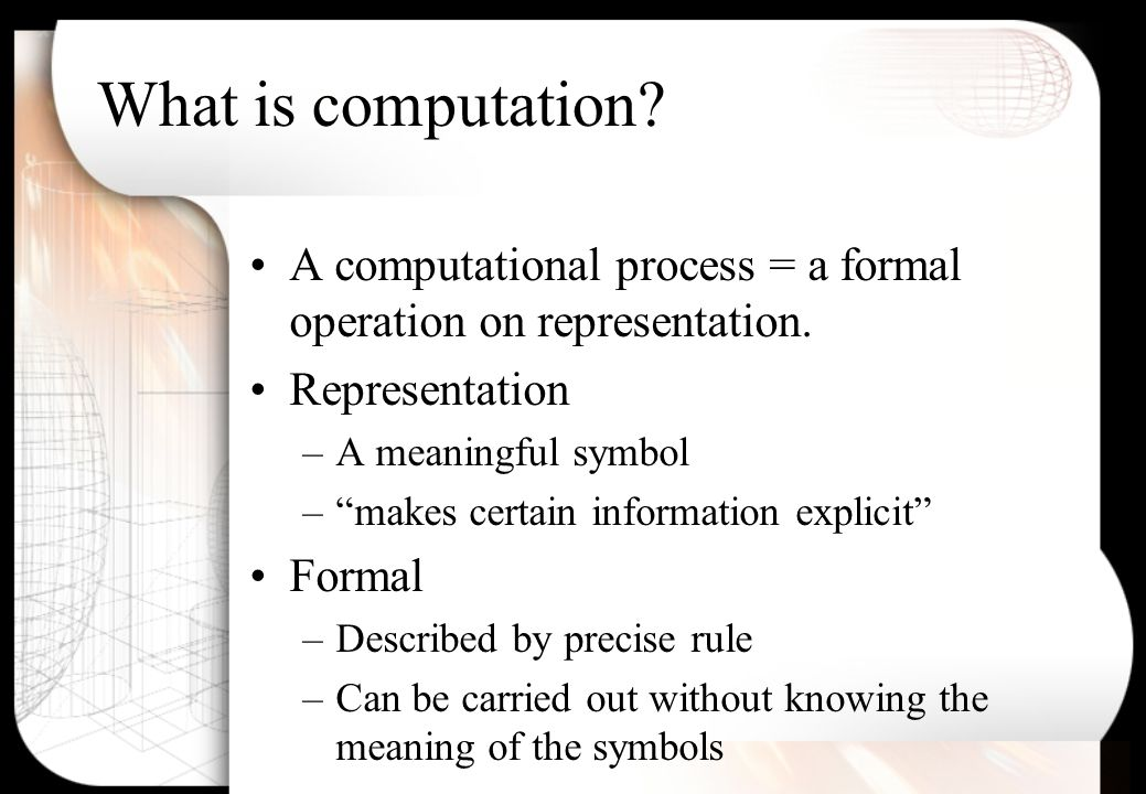 What is computation.A computational process = a formal operation on representation.
