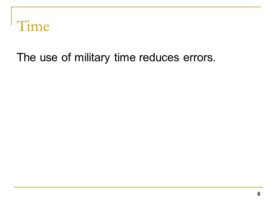6 Time The use of military time reduces errors.