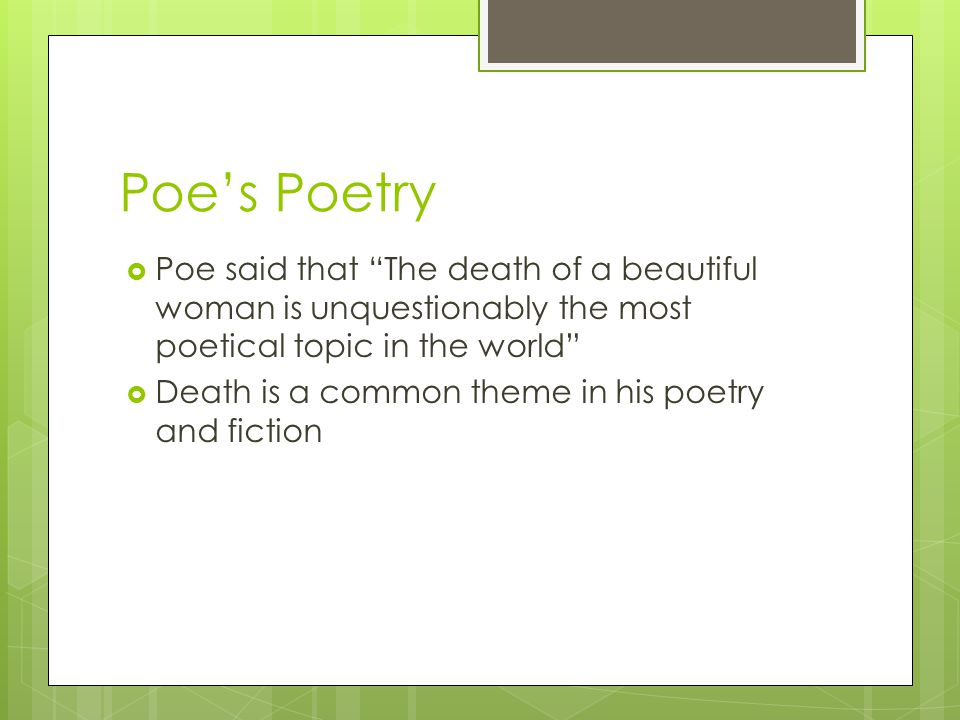 Poe's Poetry  Poe said that The death of a beautiful woman is unquestionably the most poetical topic in the world  Death is a common theme in his poetry and fiction