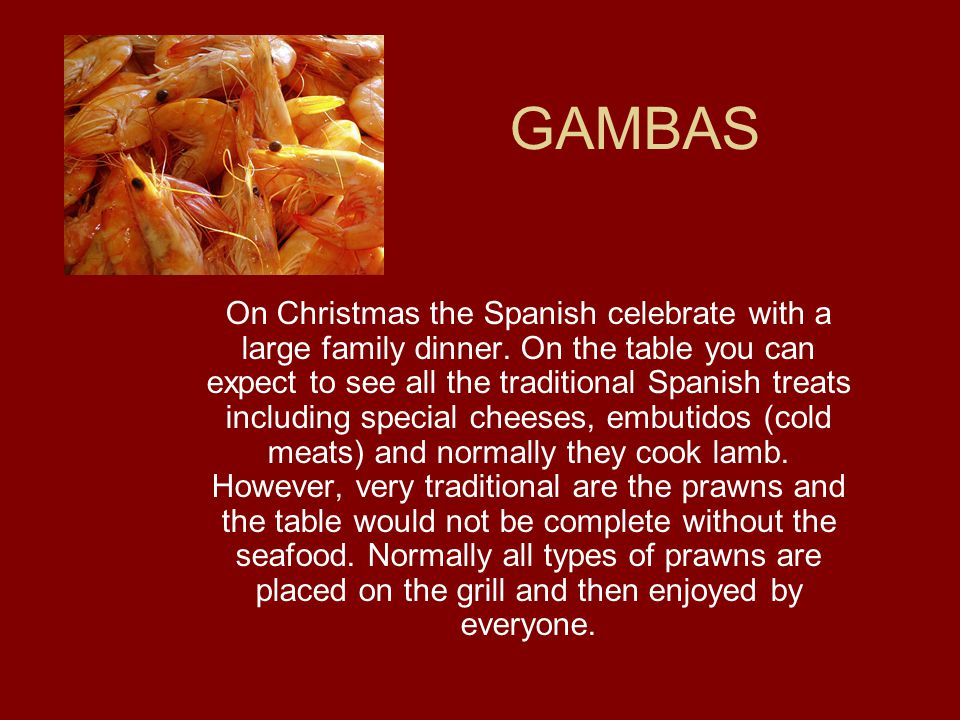 GAMBAS On Christmas the Spanish celebrate with a large family dinner.