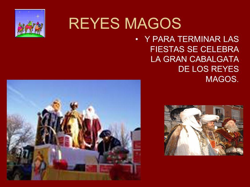 REYES MAGOS Y PARA TERMINAR LAS FIESTAS SE CELEBRA LA GRAN CABALGATA DE LOS REYES MAGOS.