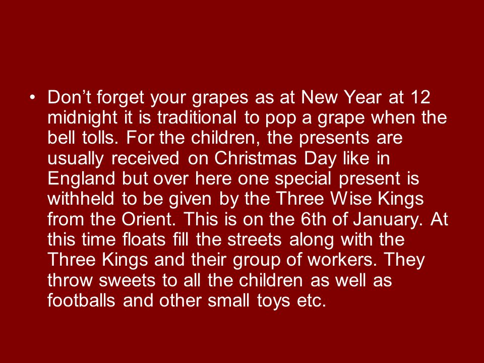 Don't forget your grapes as at New Year at 12 midnight it is traditional to pop a grape when the bell tolls.